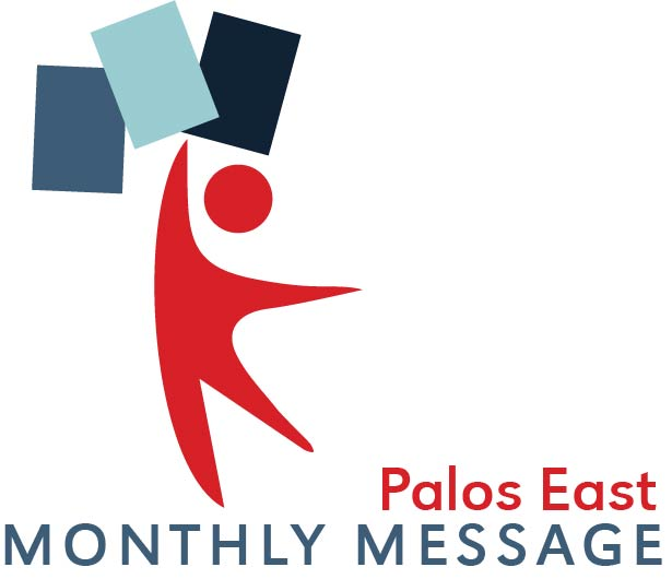 Palos East Monthly Message